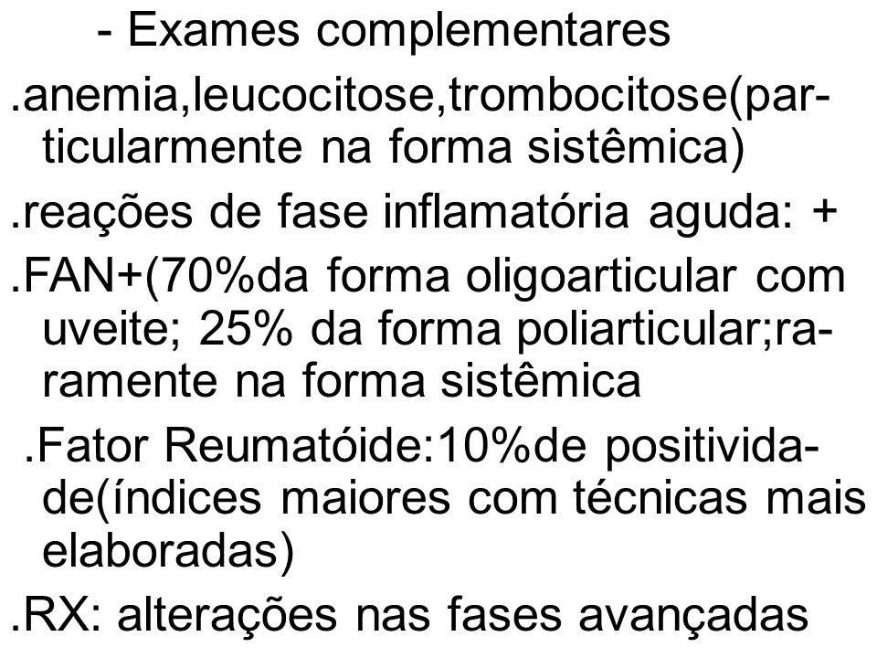 - Exames complementares.anemia,leucocitose,trombocitose(par- ticularmente na forma sistêmica).reações de fase inflamatória aguda: +.FAN+(70%da forma o