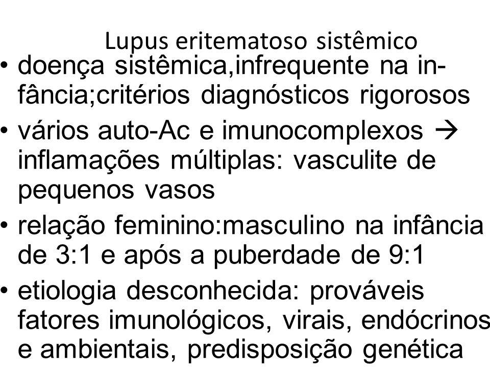 Lupus eritematoso sistêmico doença sistêmica,infrequente na in- fância;critérios diagnósticos rigorosos vários auto-Ac e imunocomplexos inflamações mú