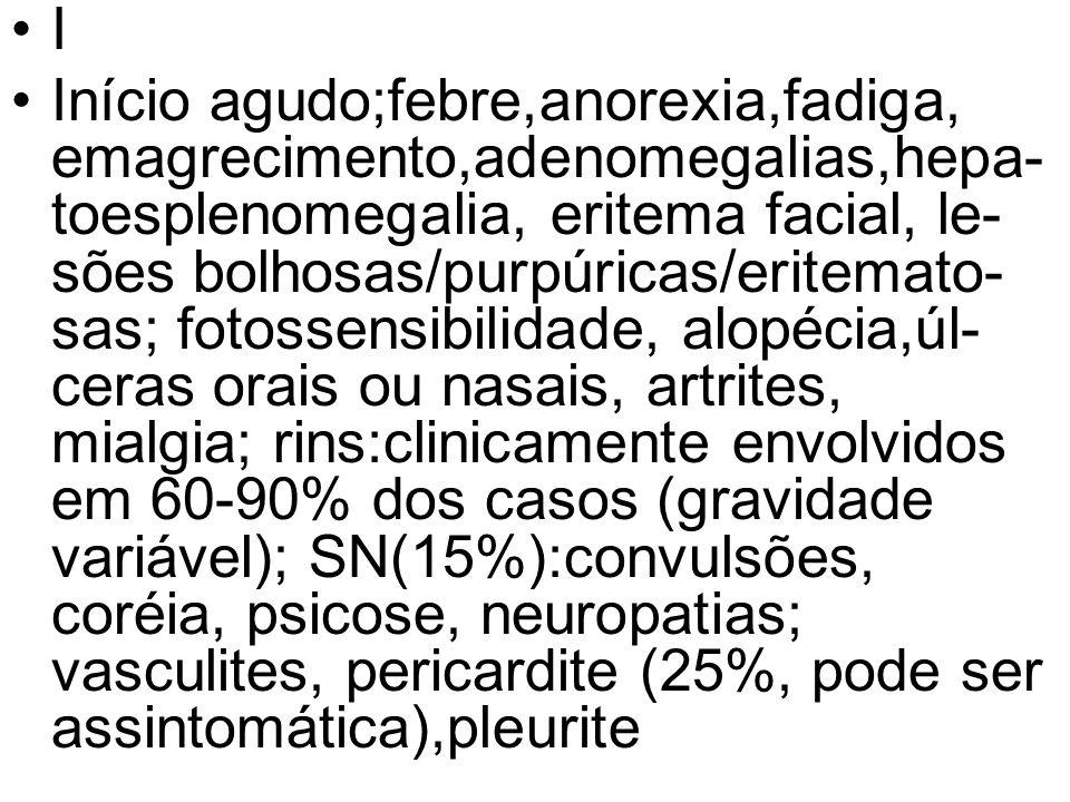 I Início agudo;febre,anorexia,fadiga, emagrecimento,adenomegalias,hepa- toesplenomegalia, eritema facial, le- sões bolhosas/purpúricas/eritemato- sas;