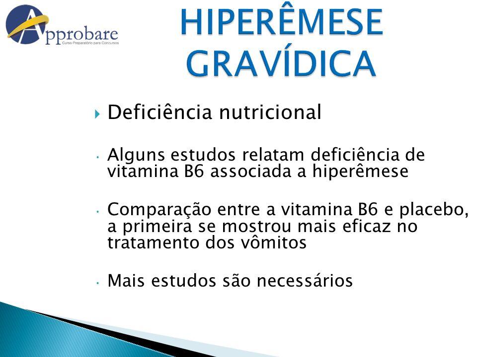 HIPERÊMESE GRAVÍDICA Deficiência nutricional Alguns estudos relatam deficiência de vitamina B6 associada a hiperêmese Comparação entre a vitamina B6 e