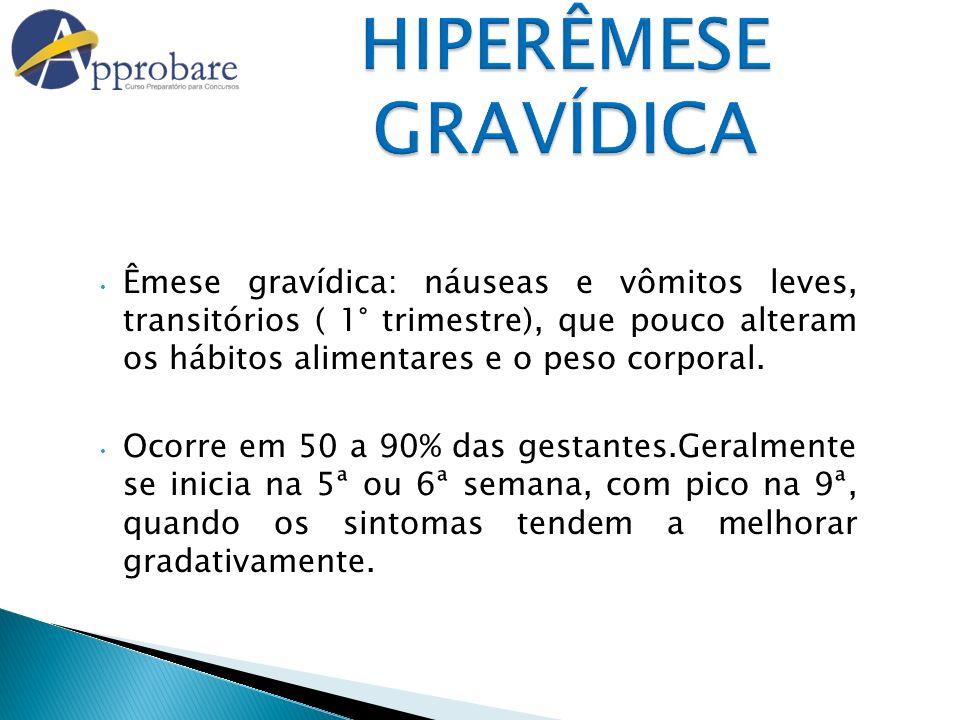 HIPERÊMESE GRAVÍDICA Hiperêmese: quadro clínico mais intenso, freqüentemente levando a desidratação, desequilíbrio hidro-eletrolítico (cetonúria), perda de peso (> 5%) sem outra causa aparente.
