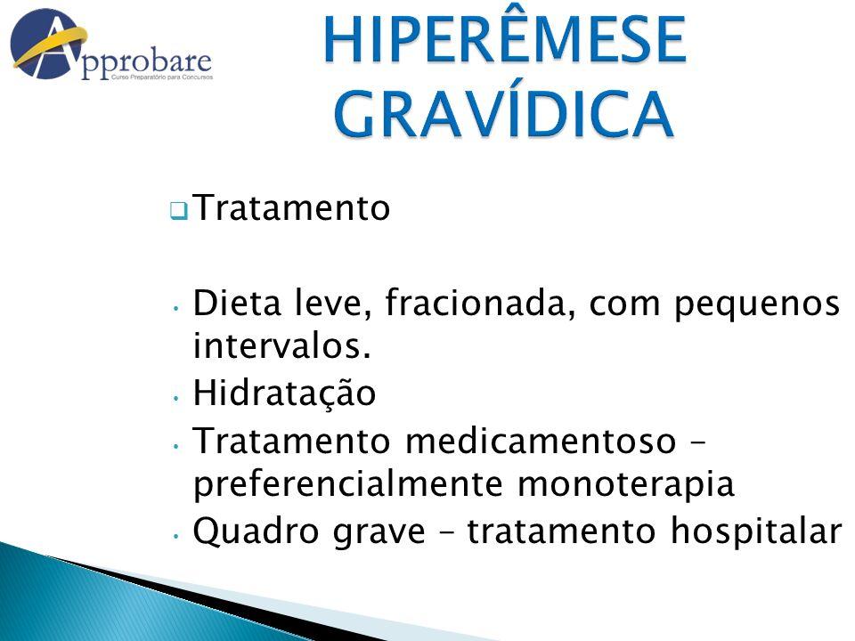 HIPERÊMESE GRAVÍDICA Tratamento Dieta leve, fracionada, com pequenos intervalos. Hidratação Tratamento medicamentoso – preferencialmente monoterapia Q