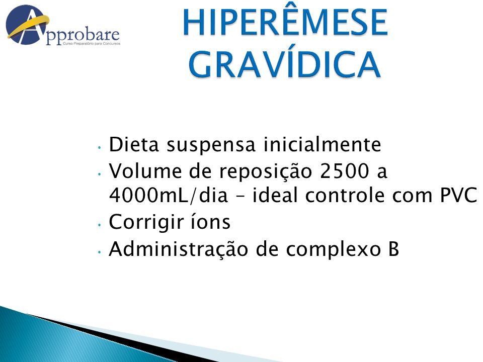 HIPERÊMESE GRAVÍDICA Dieta suspensa inicialmente Volume de reposição 2500 a 4000mL/dia – ideal controle com PVC Corrigir íons Administração de complex