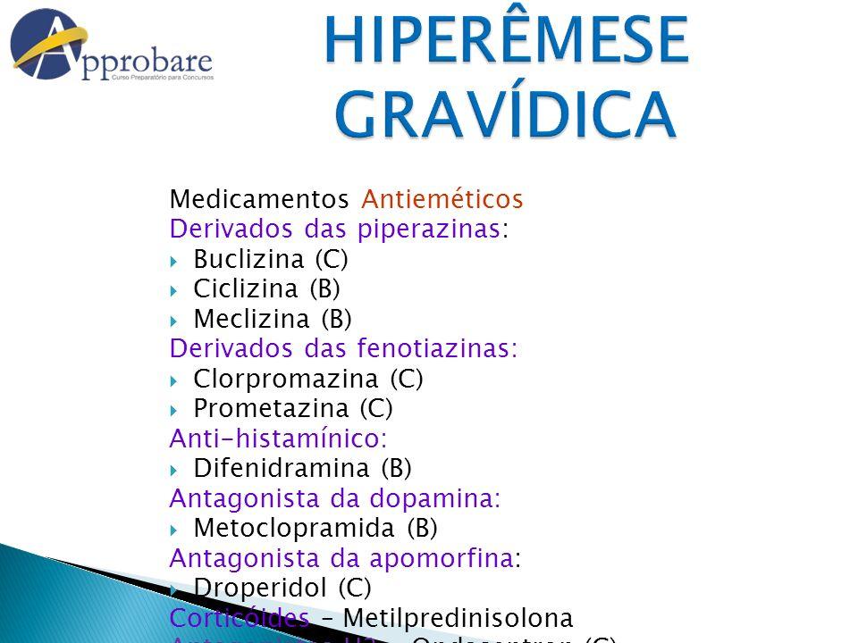 HIPERÊMESE GRAVÍDICA Medicamentos Antieméticos Derivados das piperazinas: Buclizina (C) Ciclizina (B) Meclizina (B) Derivados das fenotiazinas: Clorpr