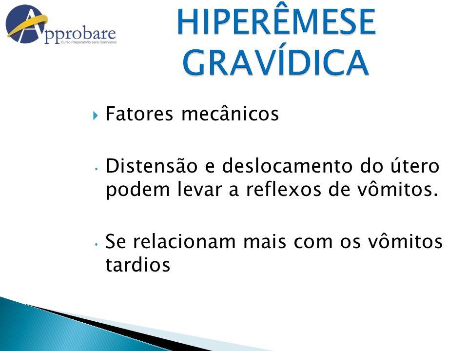 HIPERÊMESE GRAVÍDICA Fatores mecânicos Distensão e deslocamento do útero podem levar a reflexos de vômitos. Se relacionam mais com os vômitos tardios