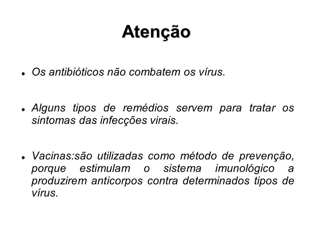 Atenção Os antibióticos não combatem os vírus. Alguns tipos de remédios servem para tratar os sintomas das infecções virais. Vacinas:são utilizadas co