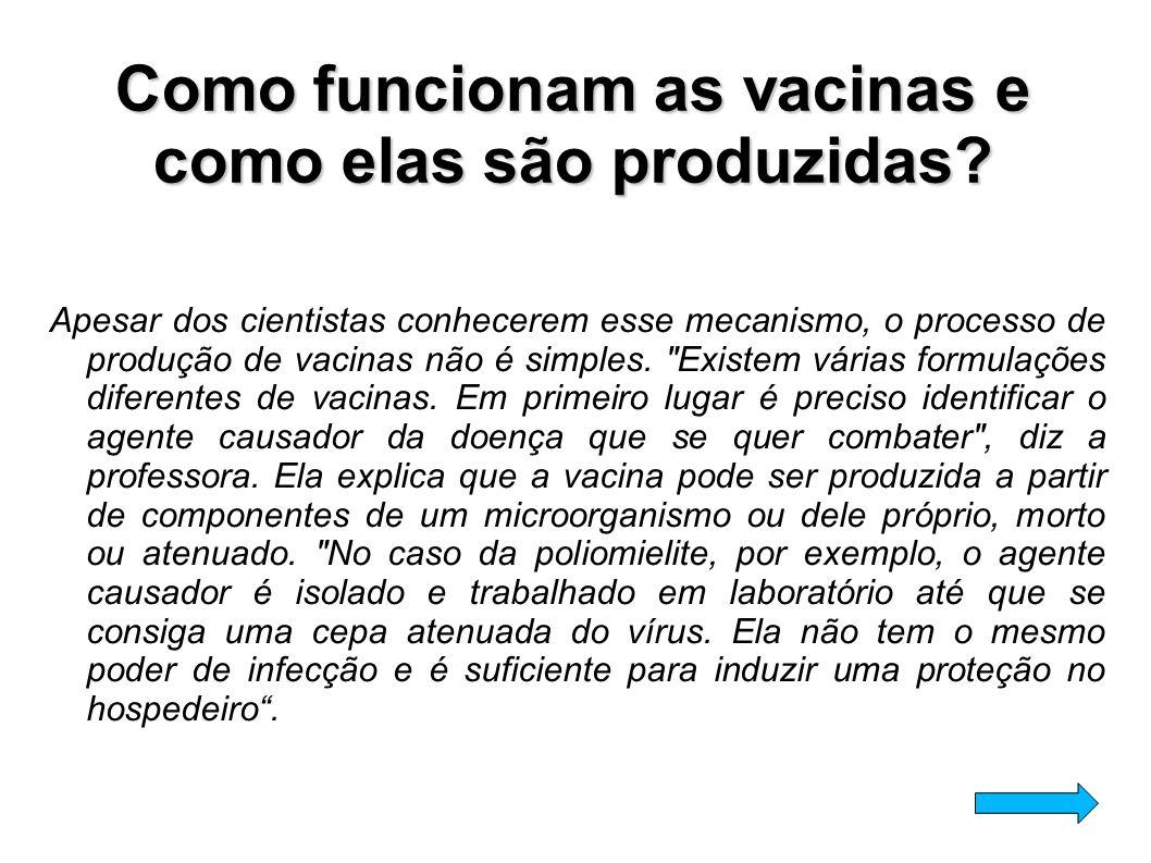 Apesar dos cientistas conhecerem esse mecanismo, o processo de produção de vacinas não é simples.