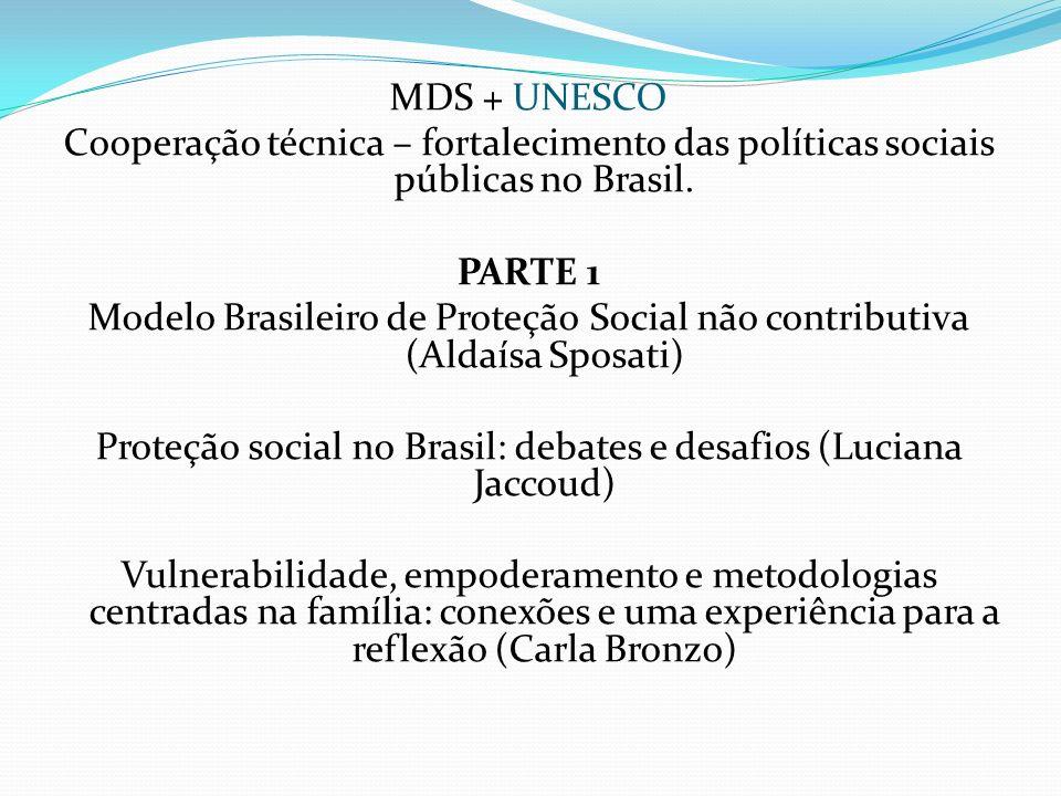Significado do modelo não contributivo Proteção Social: a ideia de proteção contém um caráter preservacionista – não da precariedade.
