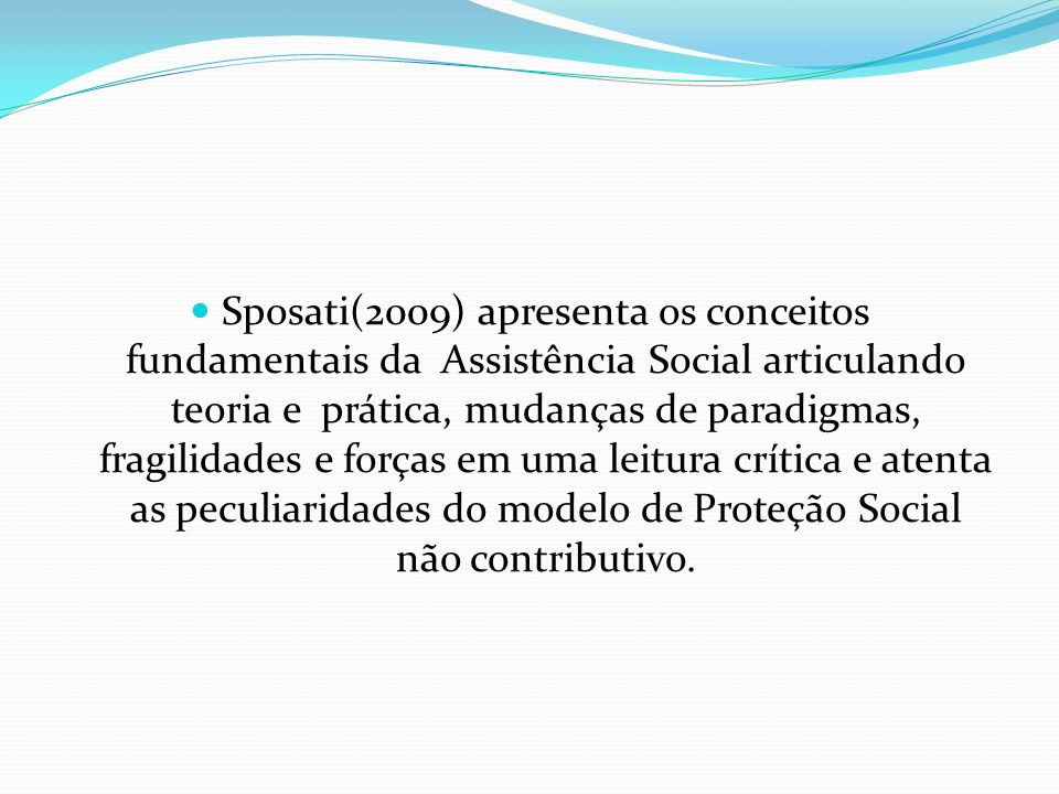 Ideias-força na construção do modelo 3° Relaciona-se com a dificuldade de entendimento da assistência social como política pública de direitos e não como assistencialismo.
