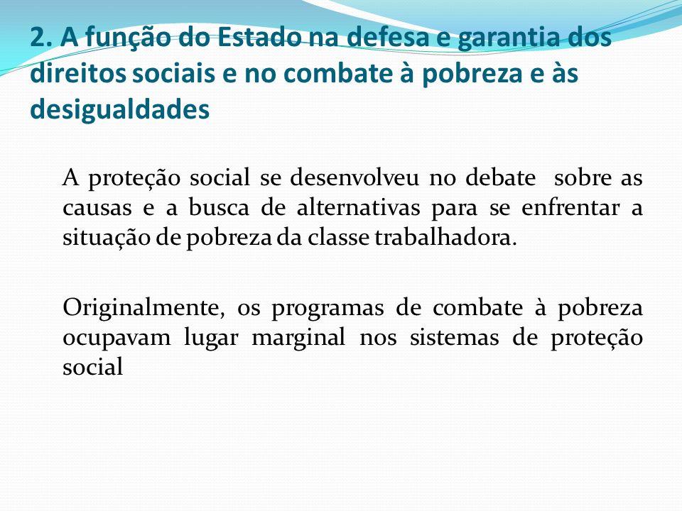 2. A função do Estado na defesa e garantia dos direitos sociais e no combate à pobreza e às desigualdades A proteção social se desenvolveu no debate s