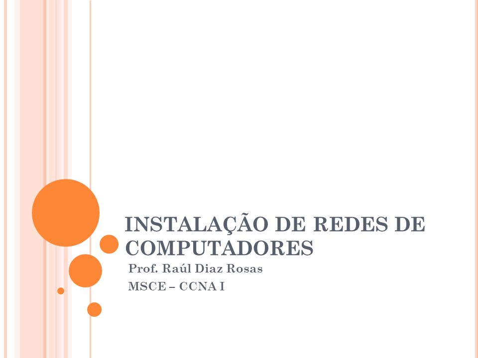 INSTALAÇÃO DE REDES DE COMPUTADORES Prof. Raúl Diaz Rosas MSCE – CCNA I