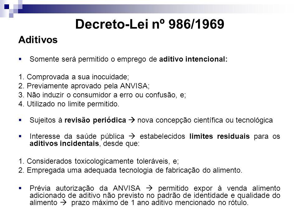 Decreto-Lei nº 986/1969 Aditivos Somente será permitido o emprego de aditivo intencional: 1. Comprovada a sua inocuidade; 2. Previamente aprovado pela