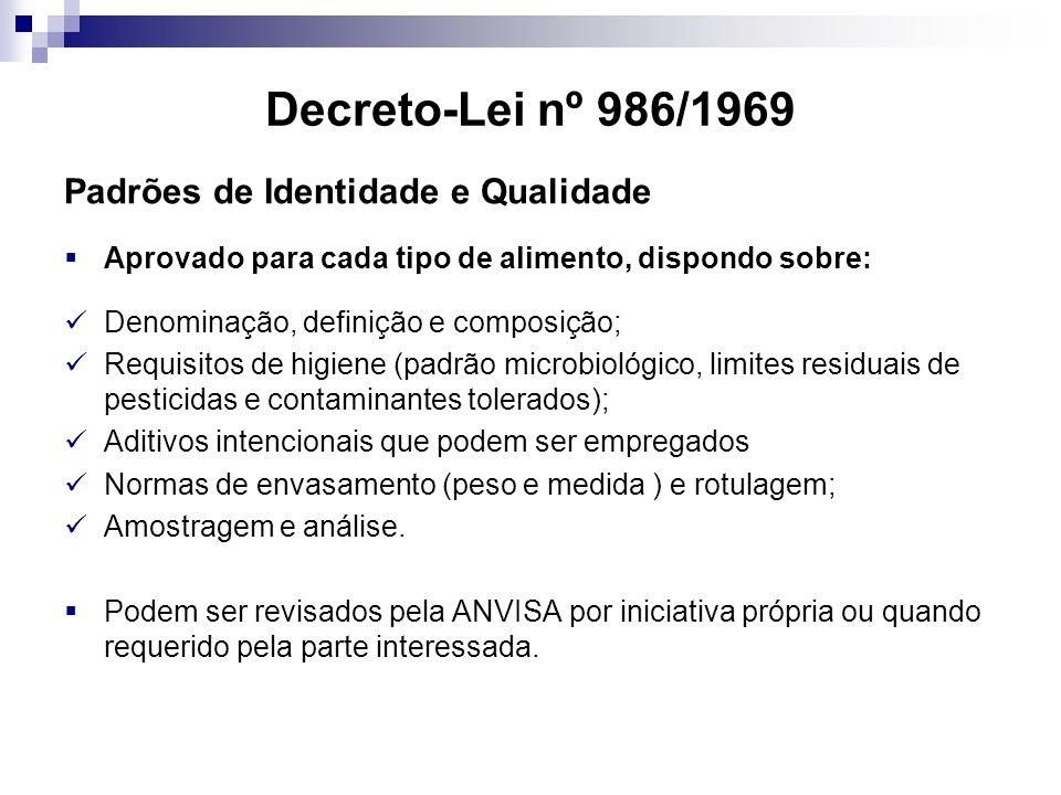 Decreto-Lei nº 986/1969 Padrões de Identidade e Qualidade Aprovado para cada tipo de alimento, dispondo sobre: Denominação, definição e composição; Re