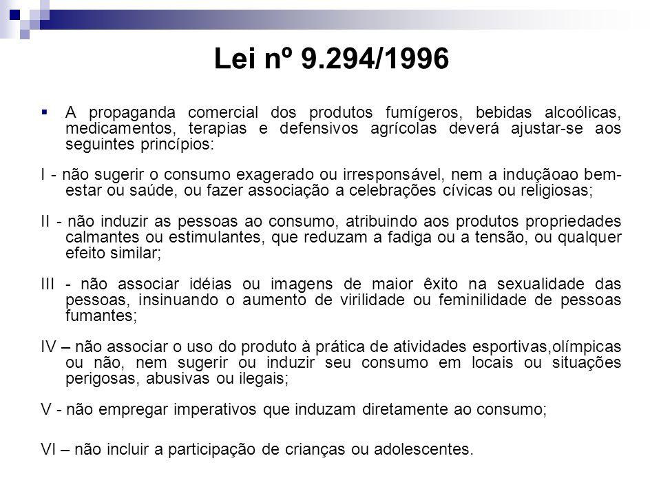 Lei nº 9.294/1996 A propaganda comercial dos produtos fumígeros, bebidas alcoólicas, medicamentos, terapias e defensivos agrícolas deverá ajustar-se a