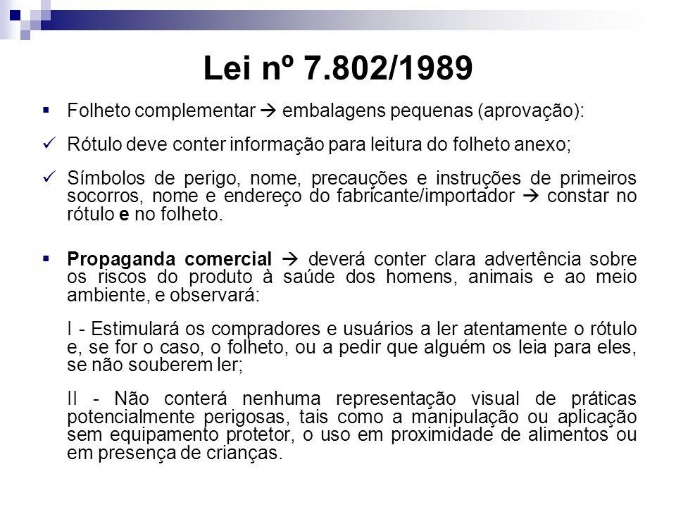 Lei nº 7.802/1989 Folheto complementar embalagens pequenas (aprovação): Rótulo deve conter informação para leitura do folheto anexo; Símbolos de perigo, nome, precauções e instruções de primeiros socorros, nome e endereço do fabricante/importador constar no rótulo e no folheto.