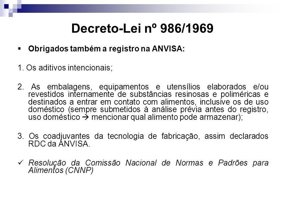 Decreto-Lei nº 986/1969 Obrigados também a registro na ANVISA: 1. Os aditivos intencionais; 2. As embalagens, equipamentos e utensílios elaborados e/o