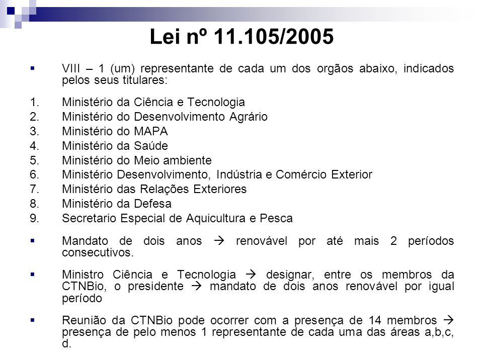 Lei nº 11.105/2005 VIII – 1 (um) representante de cada um dos orgãos abaixo, indicados pelos seus titulares: 1.Ministério da Ciência e Tecnologia 2.Mi