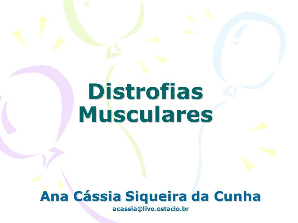 Distrofias Musculares Ana Cássia Siqueira da Cunha acassia@live.estacio.br