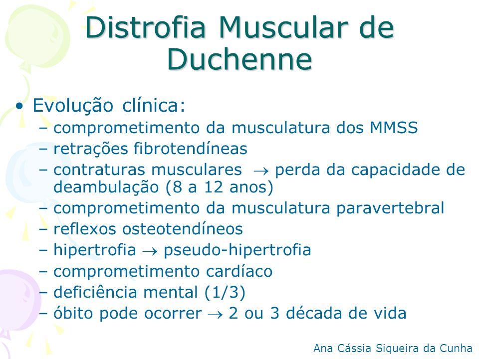 Distrofia Muscular de Duchenne Evolução clínica: –comprometimento da musculatura dos MMSS –retrações fibrotendíneas –contraturas musculares perda da c