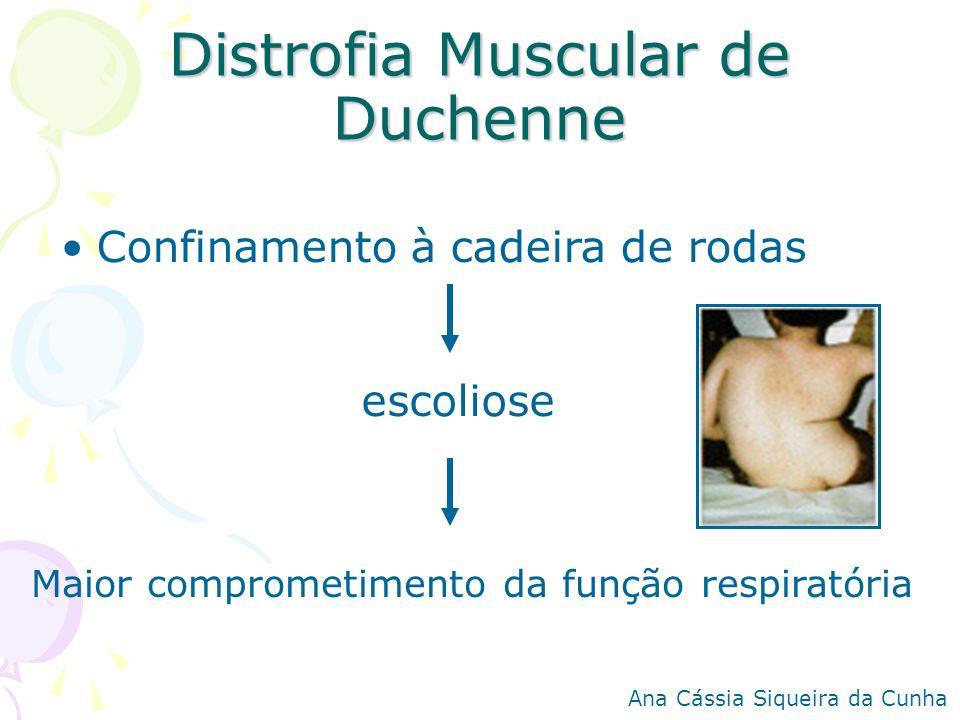 Distrofia Muscular de Duchenne Confinamento à cadeira de rodas escoliose Maior comprometimento da função respiratória Ana Cássia Siqueira da Cunha