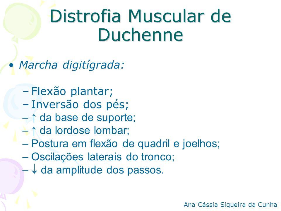 Distrofia Muscular de Duchenne Marcha digitígrada: –Flexão plantar; –Inversão dos pés; – da base de suporte; – da lordose lombar; –Postura em flexão d