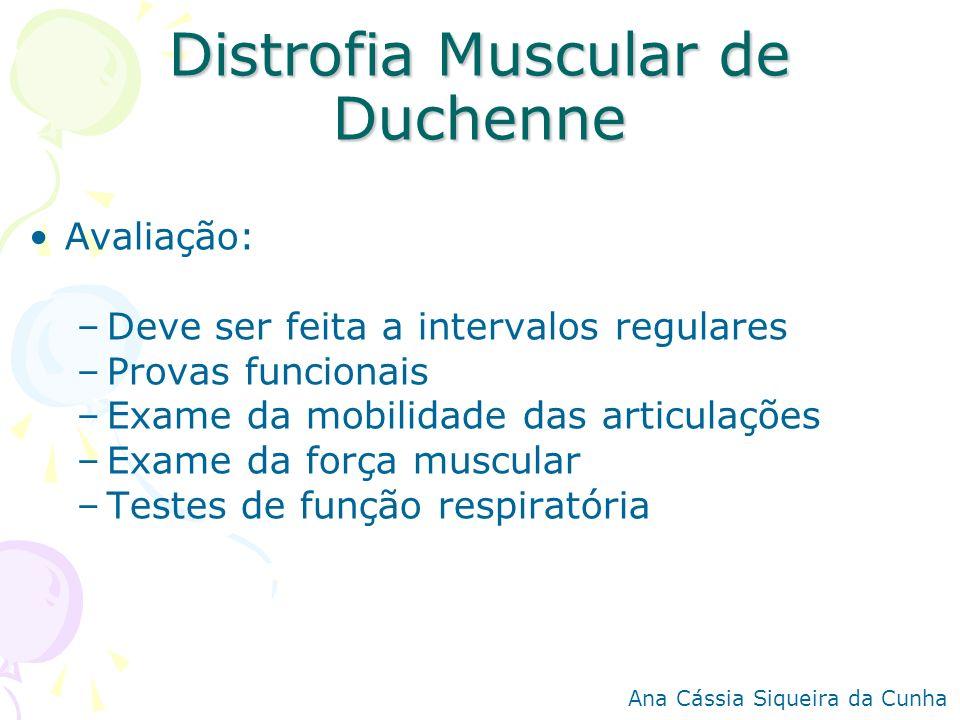 Distrofia Muscular de Duchenne Avaliação: –Deve ser feita a intervalos regulares –Provas funcionais –Exame da mobilidade das articulações –Exame da fo