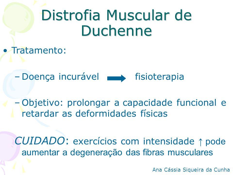 Distrofia Muscular de Duchenne Tratamento: –Doença incurável fisioterapia –Objetivo: prolongar a capacidade funcional e retardar as deformidades físic