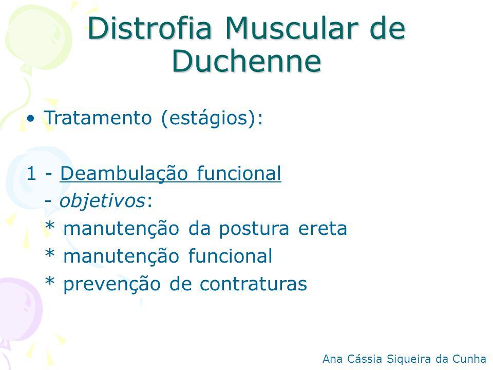Distrofia Muscular de Duchenne Tratamento (estágios): 1 - Deambulação funcional - objetivos: * manutenção da postura ereta * manutenção funcional * pr