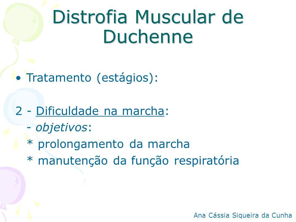 Distrofia Muscular de Duchenne Tratamento (estágios): 2 - Dificuldade na marcha: - objetivos: * prolongamento da marcha * manutenção da função respira