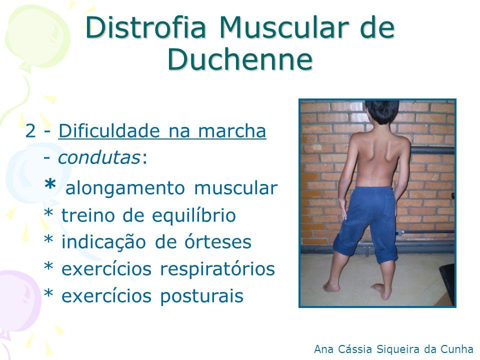 Distrofia Muscular de Duchenne 2 - Dificuldade na marcha - condutas: * alongamento muscular * treino de equilíbrio * indicação de órteses * exercícios