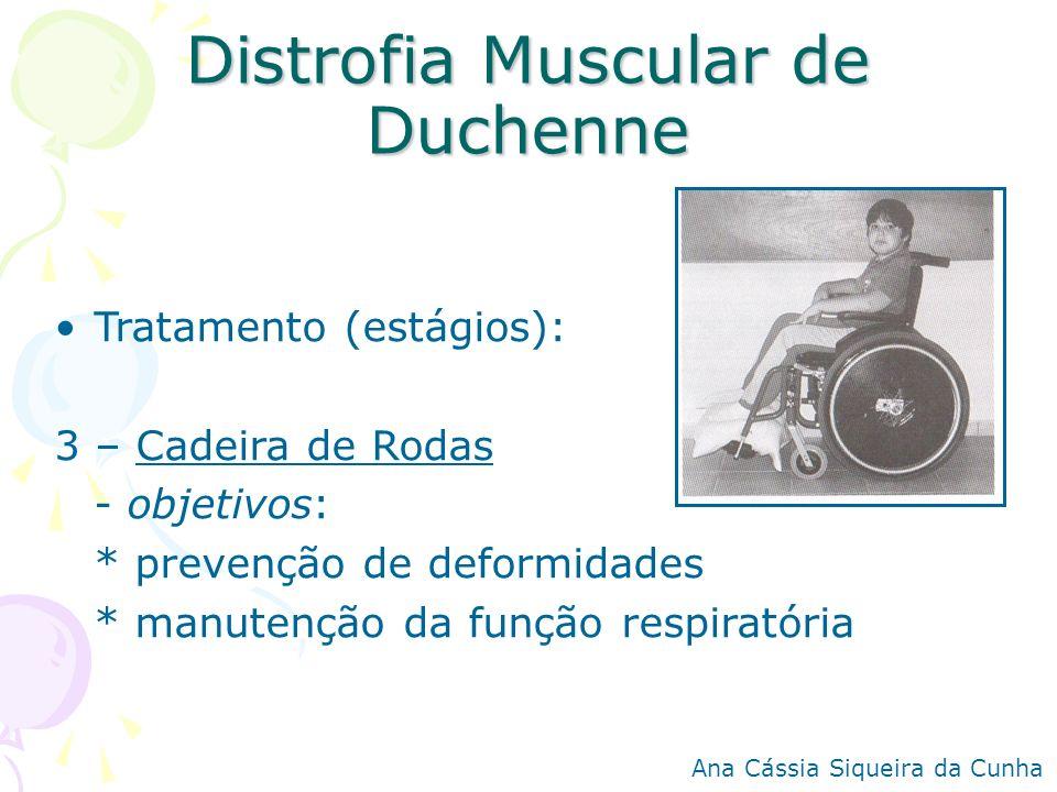 Distrofia Muscular de Duchenne Tratamento (estágios): 3 – Cadeira de Rodas - objetivos: * prevenção de deformidades * manutenção da função respiratóri