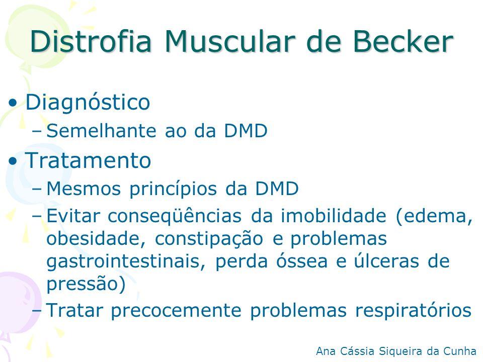 Distrofia Muscular de Becker Diagnóstico –Semelhante ao da DMD Tratamento –Mesmos princípios da DMD –Evitar conseqüências da imobilidade (edema, obesi