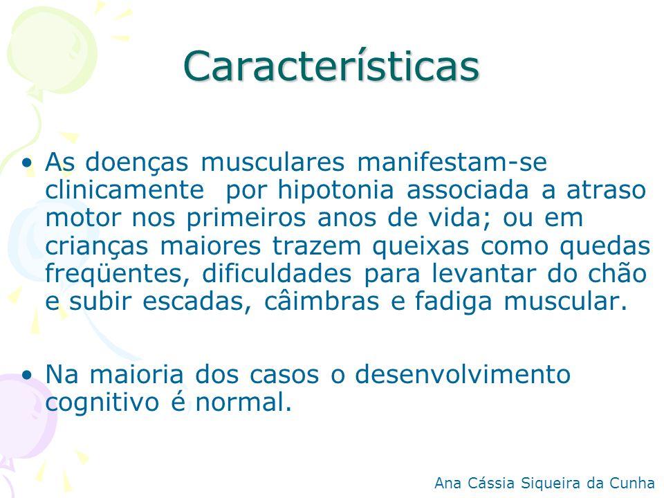 Características As doenças musculares manifestam-se clinicamente por hipotonia associada a atraso motor nos primeiros anos de vida; ou em crianças mai