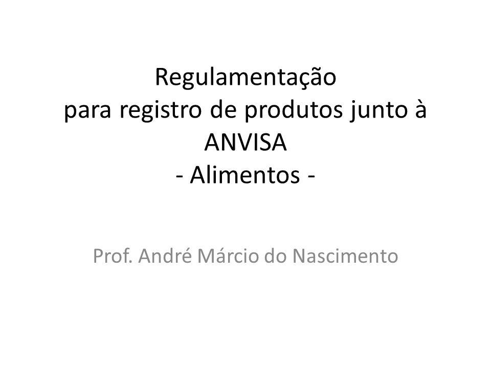 Regulamentação para registro de produtos junto à ANVISA - Alimentos - Prof. André Márcio do Nascimento