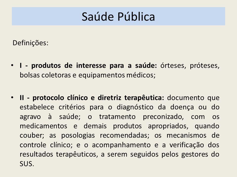 Saúde Pública Definições: I - produtos de interesse para a saúde: órteses, próteses, bolsas coletoras e equipamentos médicos; II - protocolo clínico e