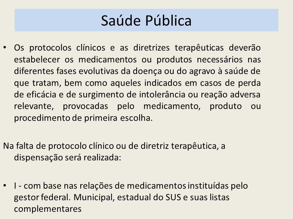 Saúde Pública Os protocolos clínicos e as diretrizes terapêuticas deverão estabelecer os medicamentos ou produtos necessários nas diferentes fases evo
