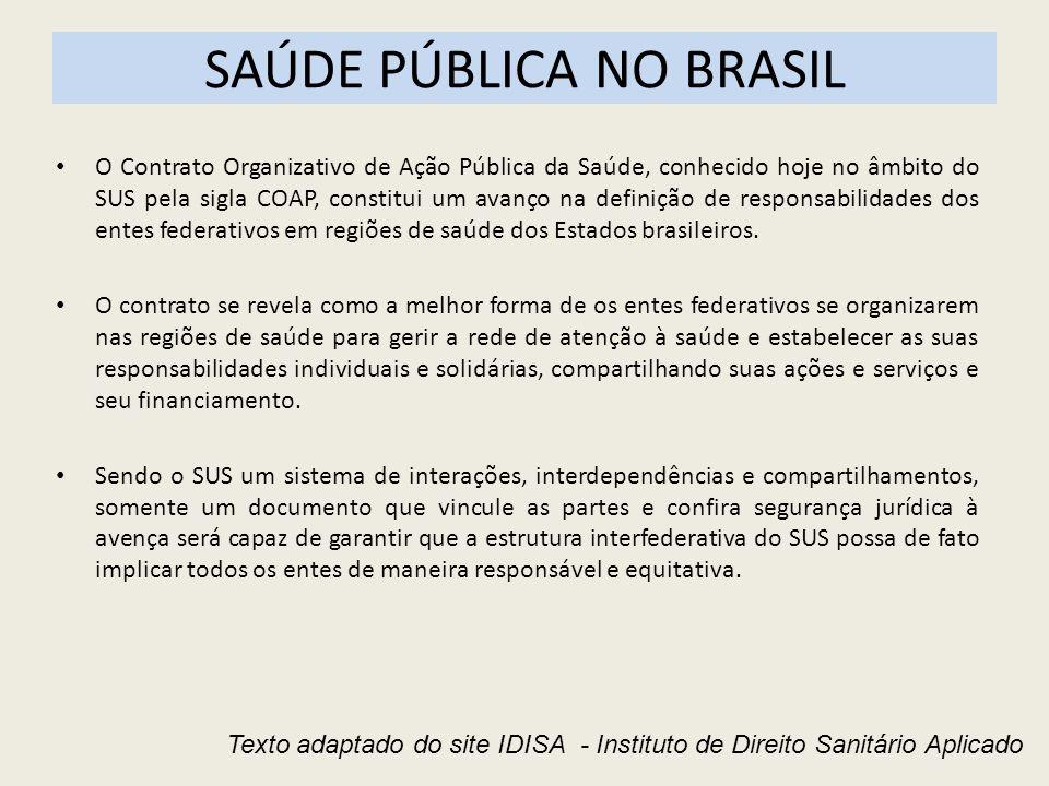 SAÚDE PÚBLICA NO BRASIL O Contrato Organizativo de Ação Pública da Saúde, conhecido hoje no âmbito do SUS pela sigla COAP, constitui um avanço na defi