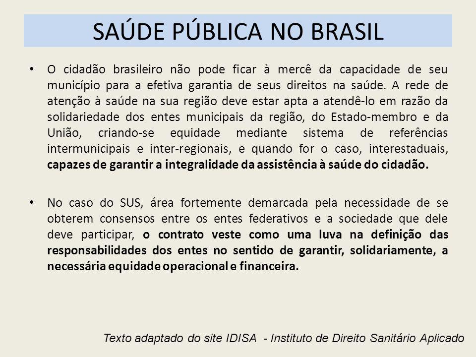 SAÚDE PÚBLICA NO BRASIL O cidadão brasileiro não pode ficar à mercê da capacidade de seu município para a efetiva garantia de seus direitos na saúde.