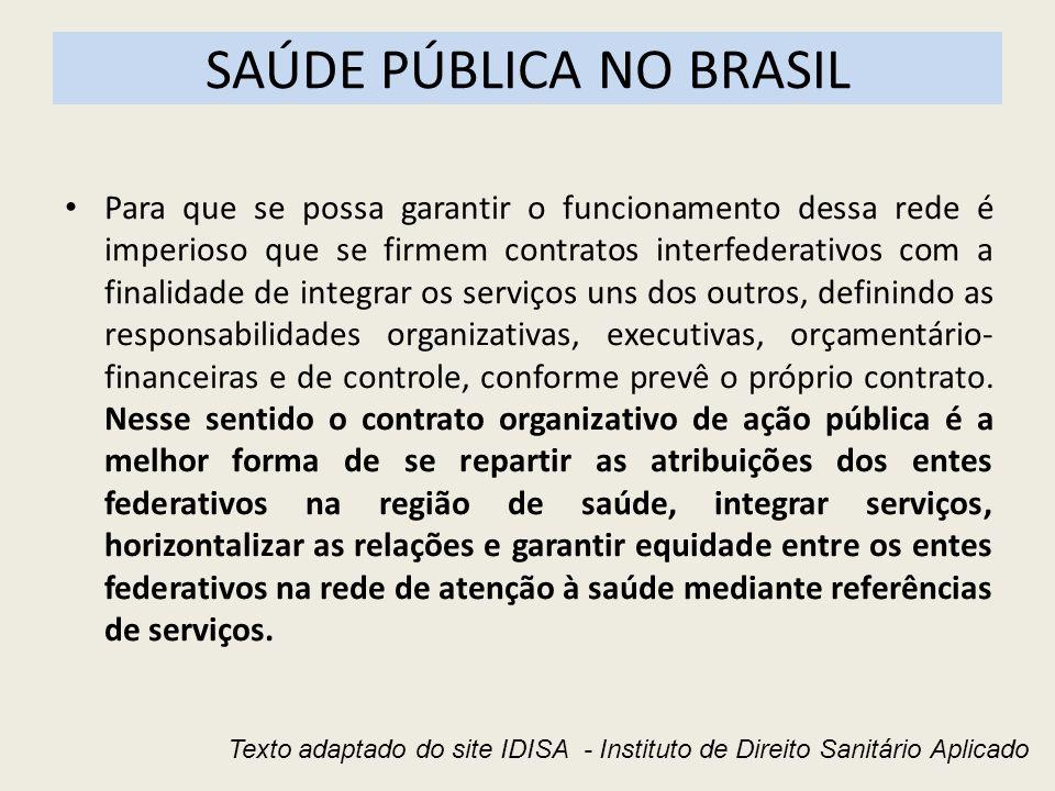 SAÚDE PÚBLICA NO BRASIL Para que se possa garantir o funcionamento dessa rede é imperioso que se firmem contratos interfederativos com a finalidade de