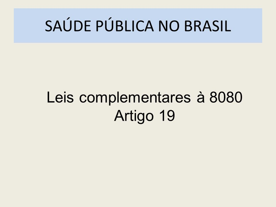 SAÚDE PÚBLICA NO BRASIL Leis complementares à 8080 Artigo 19