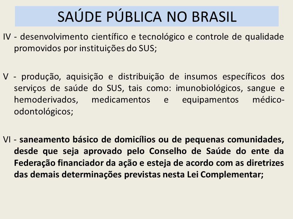 SAÚDE PÚBLICA NO BRASIL IV - desenvolvimento científico e tecnológico e controle de qualidade promovidos por instituições do SUS; V - produção, aquisi