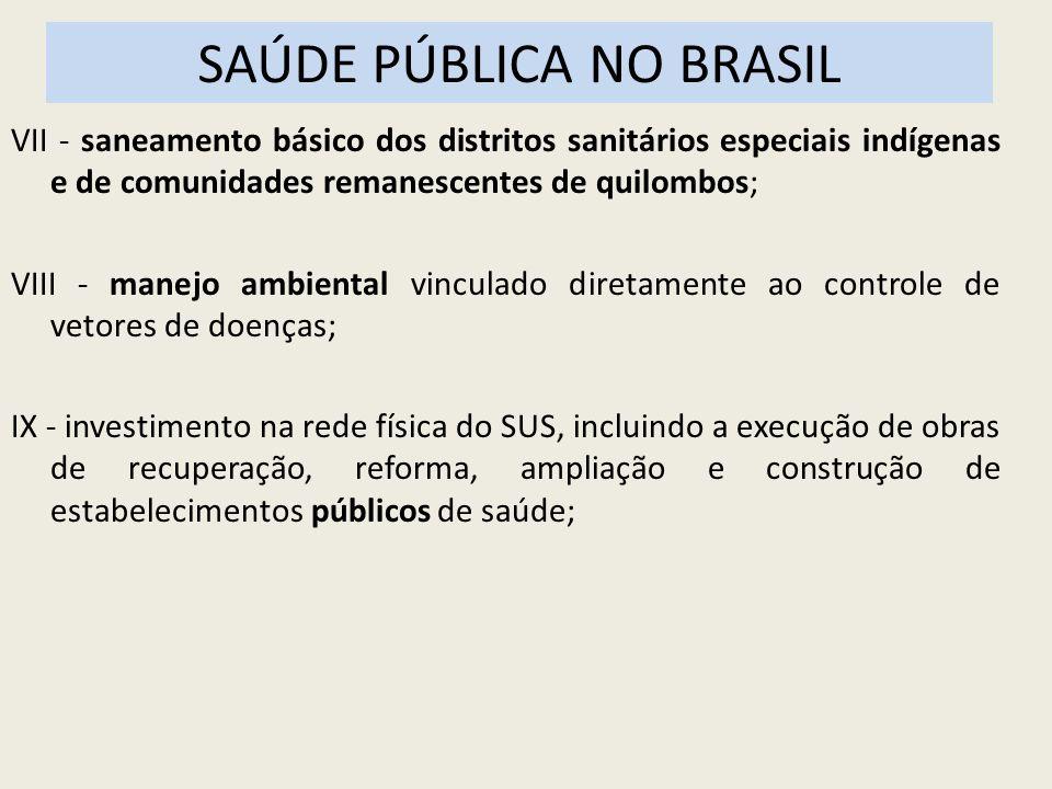 SAÚDE PÚBLICA NO BRASIL VII - saneamento básico dos distritos sanitários especiais indígenas e de comunidades remanescentes de quilombos; VIII - manej