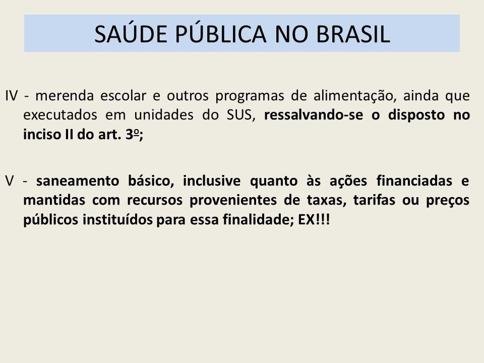 SAÚDE PÚBLICA NO BRASIL IV - merenda escolar e outros programas de alimentação, ainda que executados em unidades do SUS, ressalvando-se o disposto no