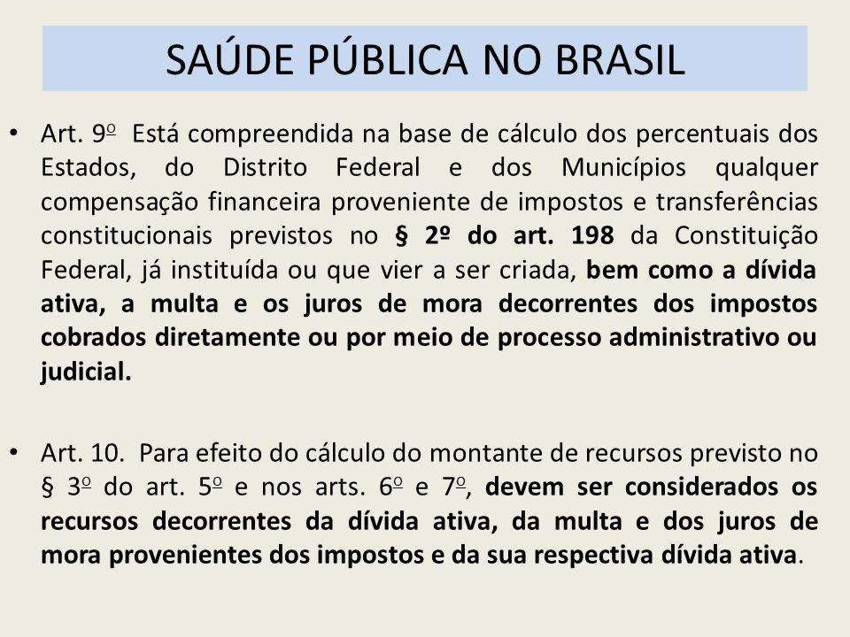SAÚDE PÚBLICA NO BRASIL Art. 9 o Está compreendida na base de cálculo dos percentuais dos Estados, do Distrito Federal e dos Municípios qualquer compe