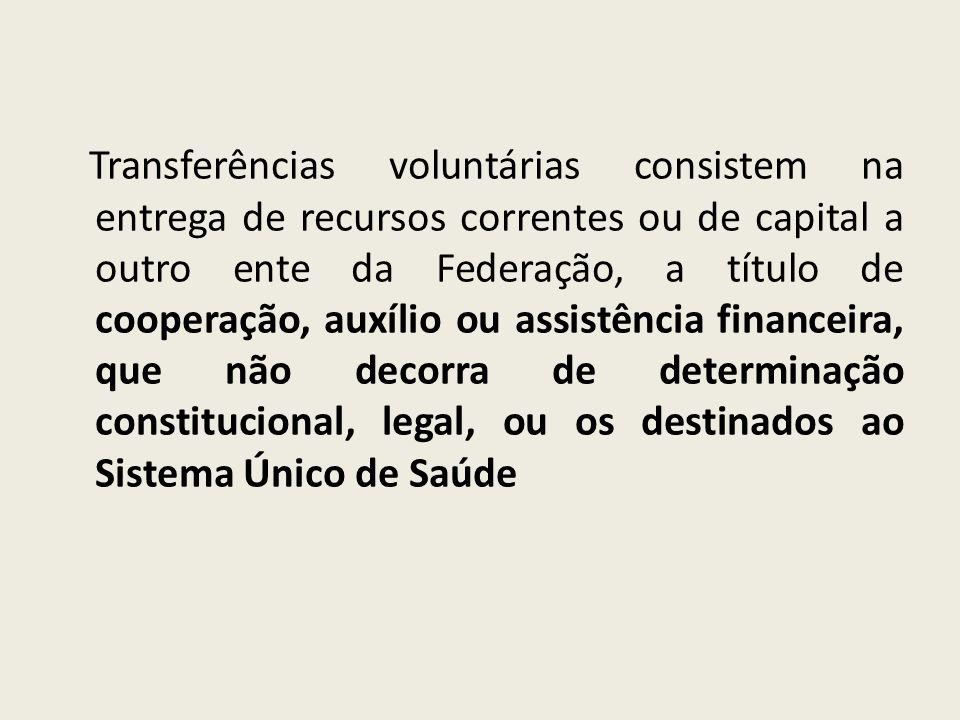 Transferências voluntárias consistem na entrega de recursos correntes ou de capital a outro ente da Federação, a título de cooperação, auxílio ou assi