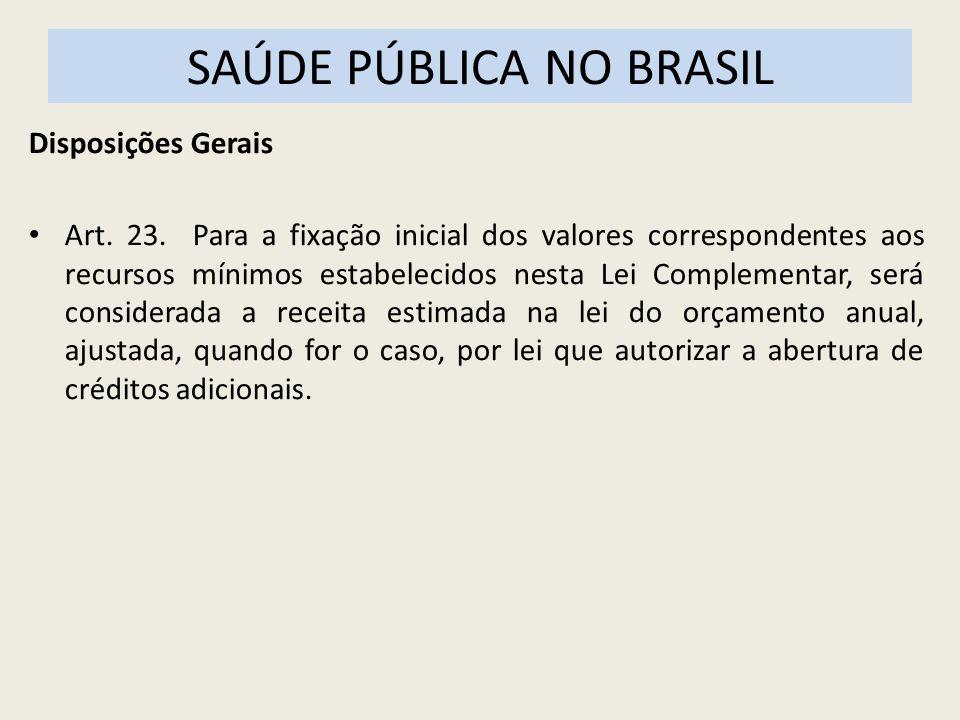SAÚDE PÚBLICA NO BRASIL Disposições Gerais Art. 23. Para a fixação inicial dos valores correspondentes aos recursos mínimos estabelecidos nesta Lei Co