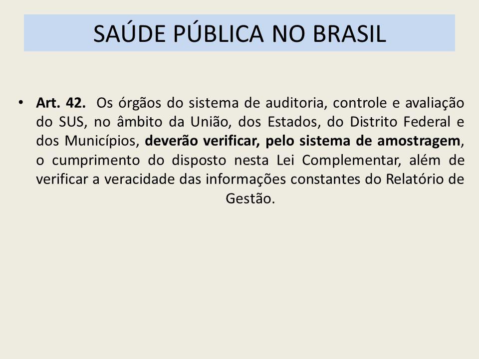 SAÚDE PÚBLICA NO BRASIL Art. 42. Os órgãos do sistema de auditoria, controle e avaliação do SUS, no âmbito da União, dos Estados, do Distrito Federal