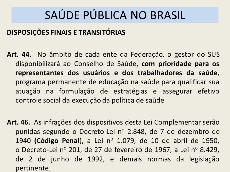 SAÚDE PÚBLICA NO BRASIL DISPOSIÇÕES FINAIS E TRANSITÓRIAS Art. 44. No âmbito de cada ente da Federação, o gestor do SUS disponibilizará ao Conselho de