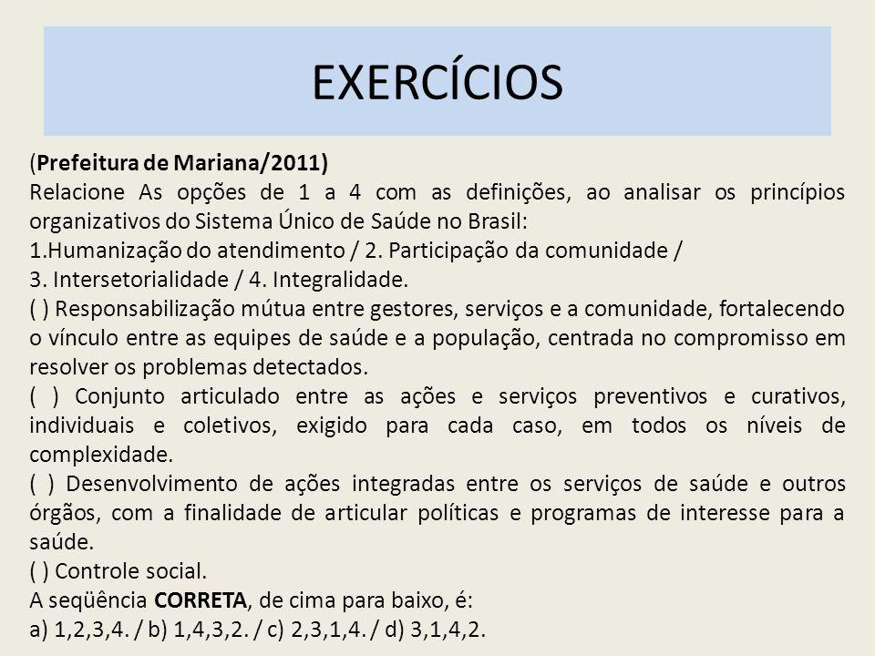 EXERCÍCIOS (Prefeitura de Mariana/2011) Relacione As opções de 1 a 4 com as definições, ao analisar os princípios organizativos do Sistema Único de Sa