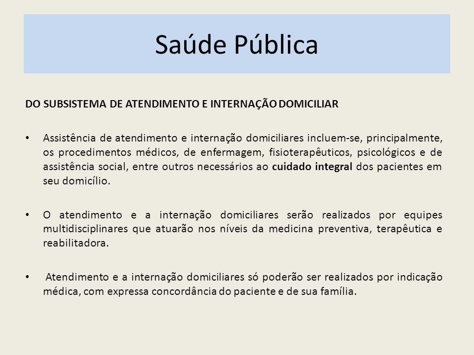Saúde Pública DO SUBSISTEMA DE ATENDIMENTO E INTERNAÇÃO DOMICILIAR Assistência de atendimento e internação domiciliares incluem-se, principalmente, os